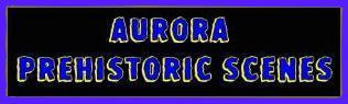 Aurora Prehistoric Scenes